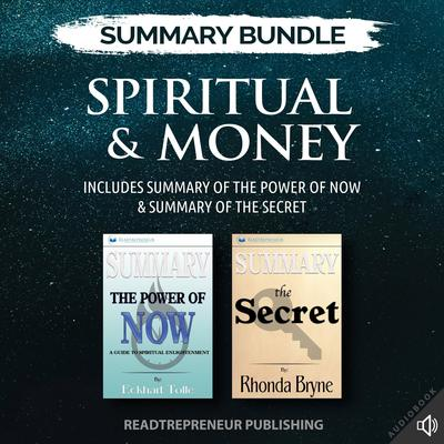 Summary Bundle: Spiritual & Money | Readtrepreneur Publishing: Includes Summary of The Power of Now & Summary of The Secret Audiobook, by