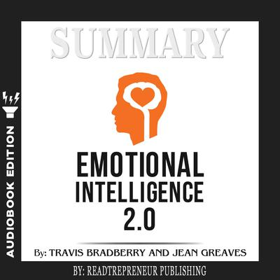 Summary of Emotional Intelligence 2.0 by Travis Bradberry, Jean Greaves, Patrick Lencioni Audiobook, by