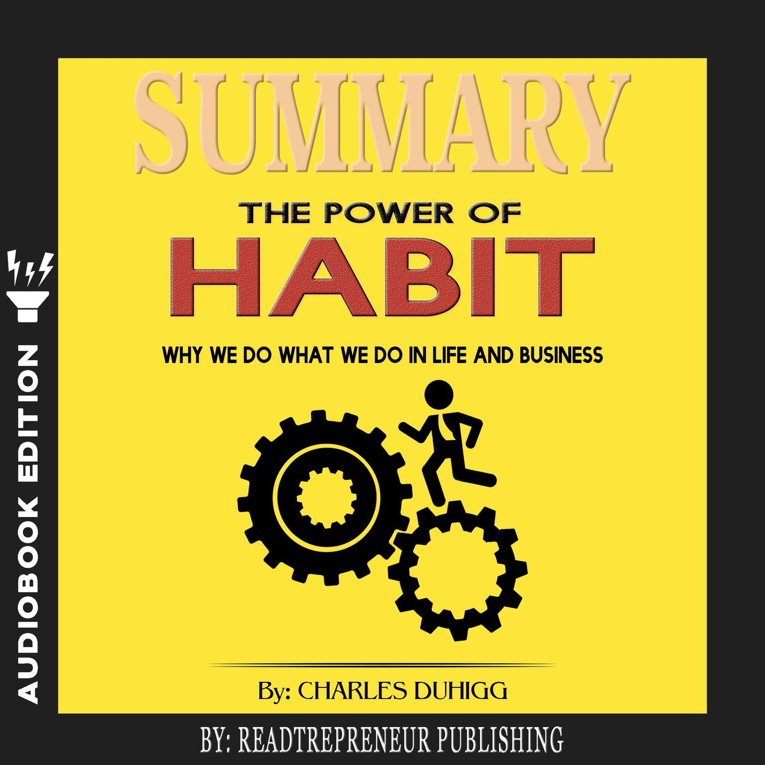 Printable Summary of The Power of Habit: Why We Do What We Do in Life and Business by Charles Duhigg Audiobook Cover Art