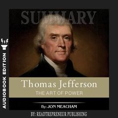 Summary of Thomas Jefferson: The Art of Power by Jon Meacham Audiobook, by Readtrepreneur Publishing