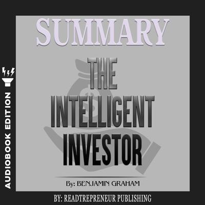 Summary of The Intelligent Investor: The Definitive Book on Value Investing by Benjamin Graham and Jason Zweig Audiobook, by Readtrepreneur Publishing