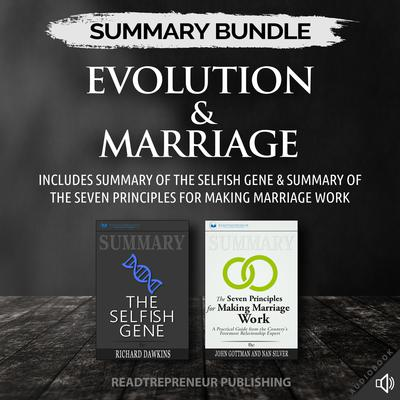 Summary Bundle: Evolution & Marriage | Readtrepreneur Publishing: Includes Summary of The Selfish Gene & Summary of The Seven Principles for Making Marriage Work Audiobook, by