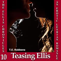 Teasing Ellis: An Erotic Lesbian Romance  Audiobook, by T.E. Robbens