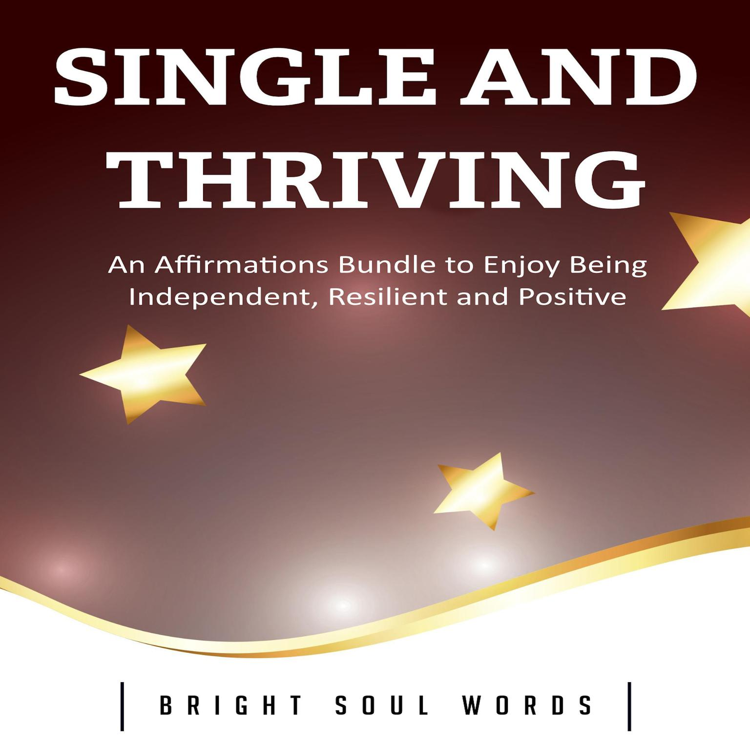 Single and Thriving: An Affirmations Bundle to Enjoy Being Independent, Resilient and Positive Audiobook, by Bright Soul Words