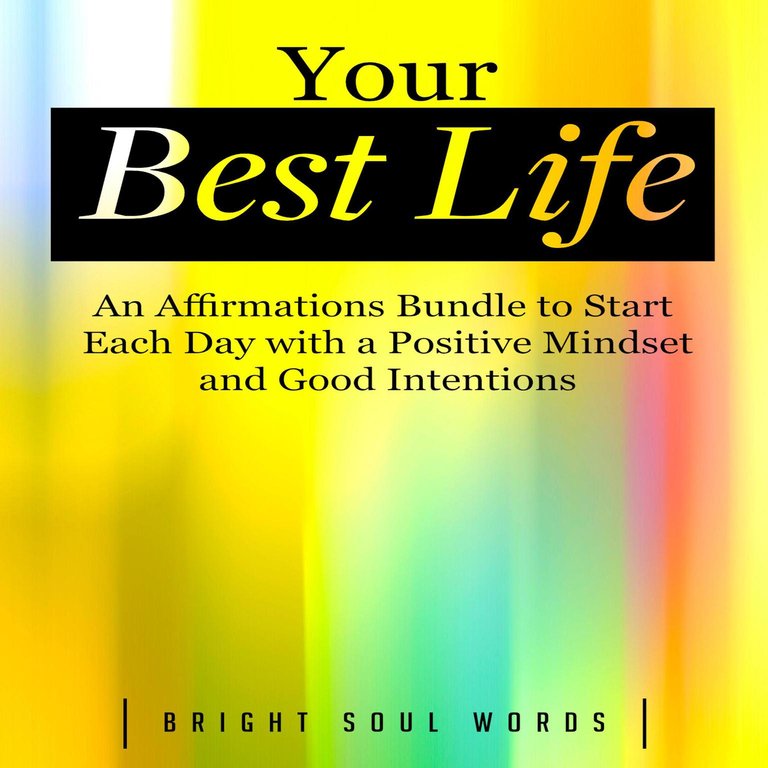 Your Best Life: An Affirmations Bundle to Start Each Day with a Positive Mindset and Good Intentions Audiobook, by Bright Soul Words