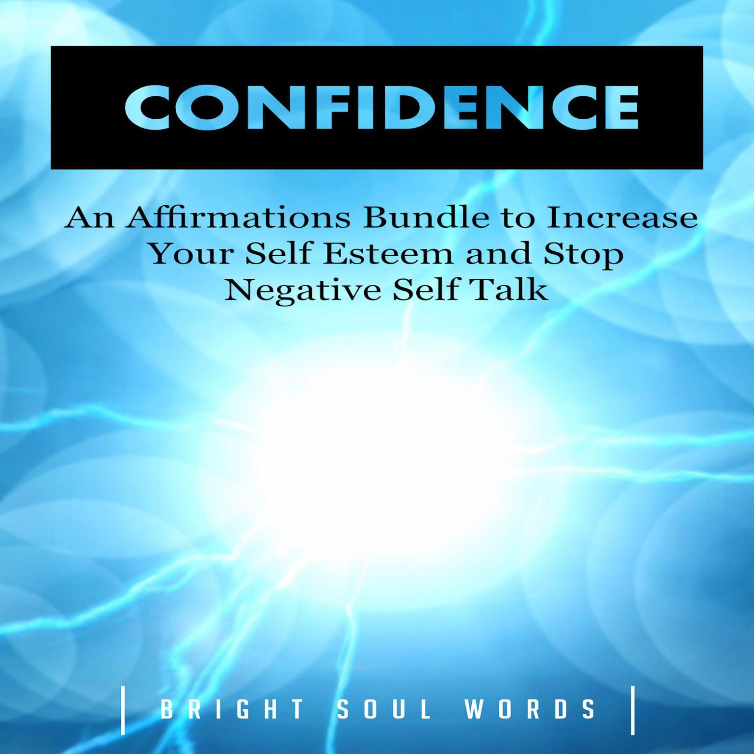 Confidence: An Affirmations Bundle to Increase Your Self Esteem and Stop Negative Self Talk Audiobook, by Bright Soul Words