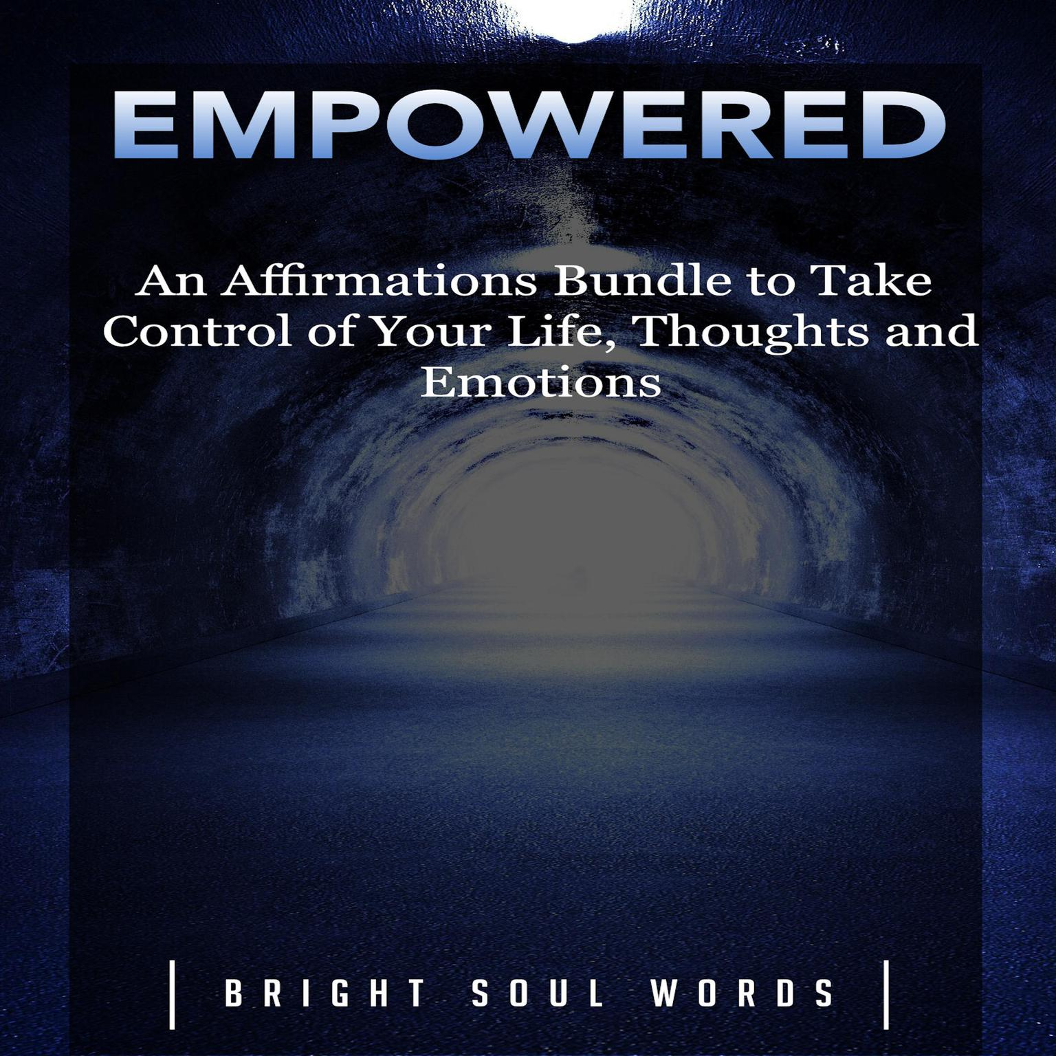 Empowered: An Affirmations Bundle to Take Control of Your Life, Thoughts and Emotions Audiobook, by Bright Soul Words