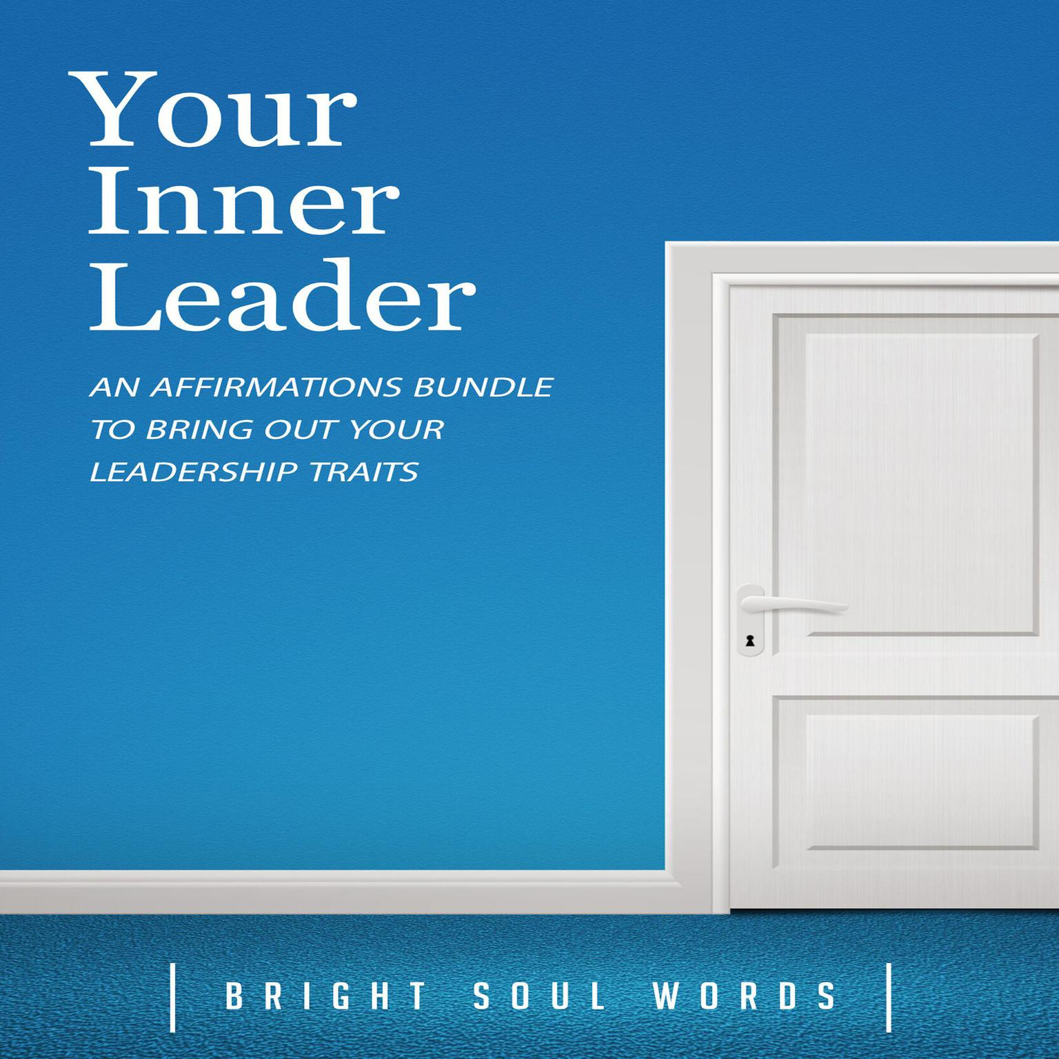 Your Inner Leader: An Affirmations Bundle to Bring Out Your Leadership Traits Audiobook, by Bright Soul Words