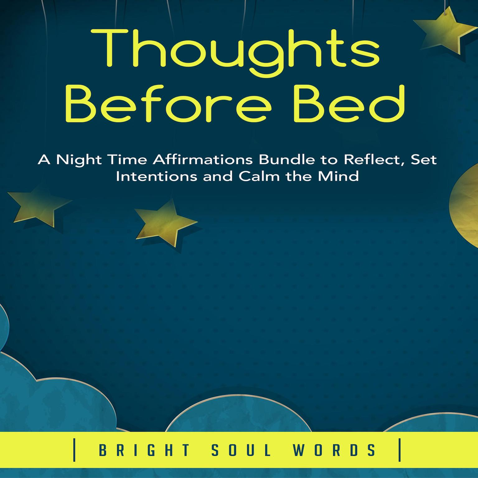 Thoughts Before Bed: A Night Time Affirmations Bundle to Reflect, Set Intentions and Calm the Mind Audiobook, by Bright Soul Words