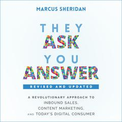 They Ask, You Answer: A Revolutionary Approach to Inbound Sales, Content Marketing, and Todays Digital Consumer, Revised & Updated Audiobook, by Marcus Sheridan