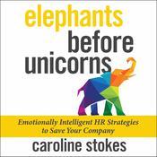 Elephants Before Unicorns: Emotionally Intelligent HR Strategies to Save Your Company Audiobook, by Caroline Stokes