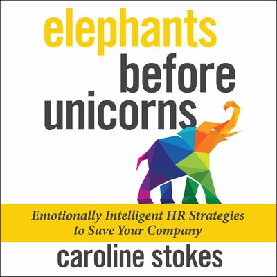 Elephants Before Unicorns: Emotionally Intelligent HR Strategies to Save Your Company Audiobook, by