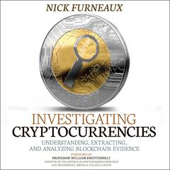 Investigating Cryptocurrencies: Understanding, Extracting, and Analyzing Blockchain Evidence Audiobook, by Nick Furneaux