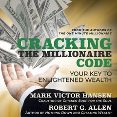 Cracking the Millionaire Code: Your Key to Enlightened Wealth Audiobook, by Mark Victor Hansen, Robert G. Allen