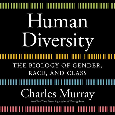 Human Diversity: The Biology of Gender, Race, and Class Audiobook, by Charles Murray
