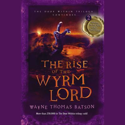 The Rise of the Wyrm Lord: The Door Within Trilogy - Book Two Audiobook, by Wayne Thomas Batson