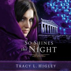 So Shines the Night Audiobook, by Tracy Higley, Tracy L. Higley
