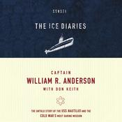 The Ice Diaries: The Untold Story of the Cold War's Most Daring Mission Audiobook, by William Anderson