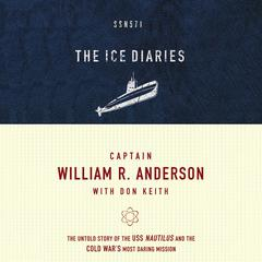 The Ice Diaries: The Untold Story of the Cold Wars Most Daring Mission Audiobook, by Don Keith, William Anderson