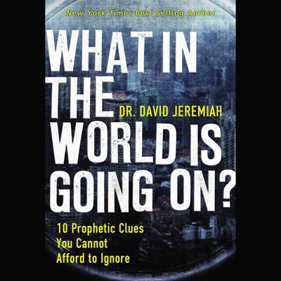 What in the World is Going On?: 10 Prophetic Clues You Cannot Afford to Ignore Audiobook, by