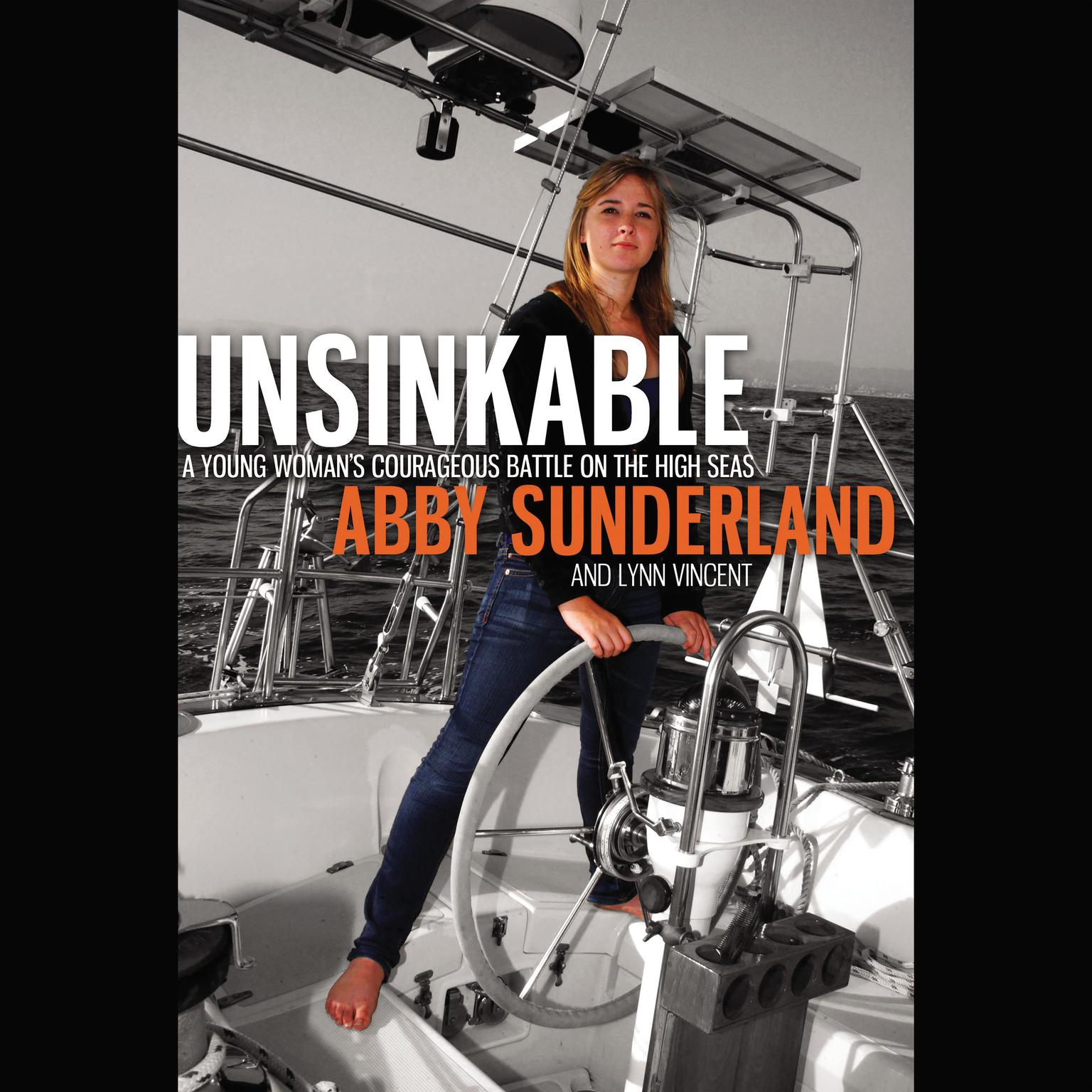 Unsinkable: A Young Womans Courageous Battle on the High Seas Audiobook, by Abby Sunderland