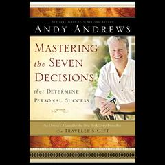 Mastering the Seven Decisions that Determine Personal Success: An Owners Manual to the New York Times Bestseller The Travelers Gift Audiobook, by Andy Andrews