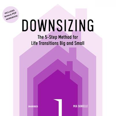 Downsizing: The 5-Step Method for Life Transitions Big and Small Audiobook, by Mia Danielle