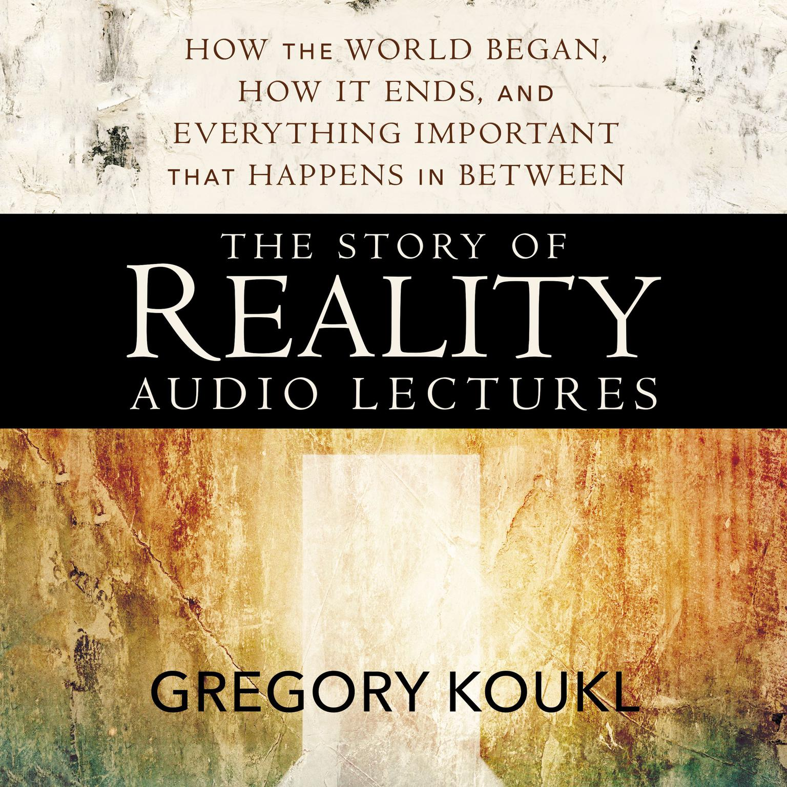 Printable The Story of Reality: Audio Lectures: How the World Began, How it Ends, and Everything Important that Happens in Between Audiobook Cover Art