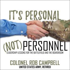 Its Personal, Not Personnel: Leadership Lessons for the Battlefield and the Boardroom Audiobook, by Rob Campbell