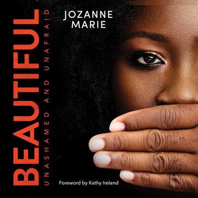 Beautiful: Unashamed and Unafraid Audiobook, by Jozanne Marie
