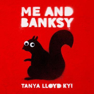 Me and Banksy Audiobook, by Tanya Lloyd Kyi