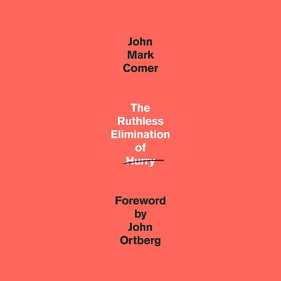 The Ruthless Elimination of Hurry: How to Stay Emotionally Healthy and Spiritually Alive in the Chaos of the Modern World Audiobook, by John Mark Comer