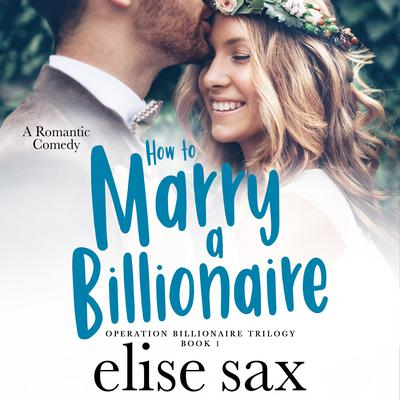 How to Marry a Billionaire  Audiobook, by Elise Sax