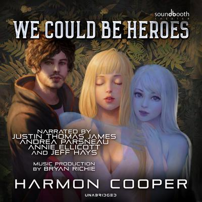 We Could Be Heroes Audiobook, by Harmon Cooper