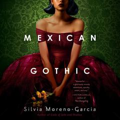 Mexican Gothic: A Novel Audiobook, by
