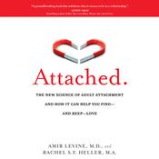 Attached: The New Science of Adult Attachment and How It Can Help You Find--and Keep-- Love Audiobook, by Amir Levine, Rachel Heller
