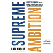 Supreme Ambition: Brett Kavanaugh and the Conservative Takeover Audiobook, by Ruth Marcus