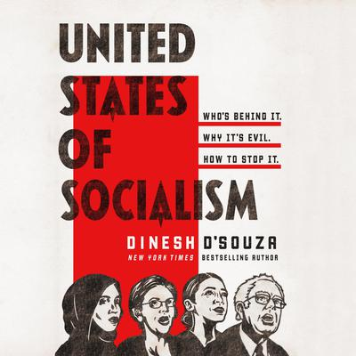 United States of Socialism: Who's Behind It. Why It's Evil. How to Stop It. Audiobook, by