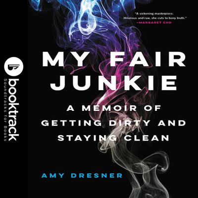 My Fair Junkie: A Memoir of Getting Dirty and Staying Clean Audiobook, by Amy Dresner
