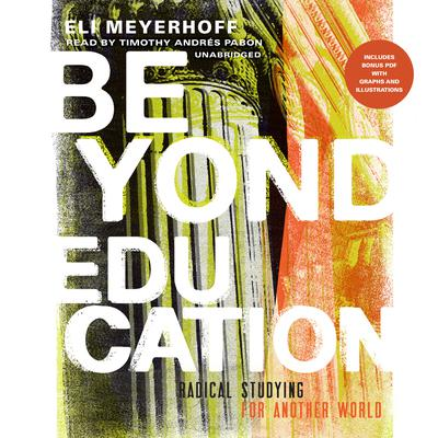 Beyond Education: Radical Studying for Another World Audiobook, by Eli Meyerhoff