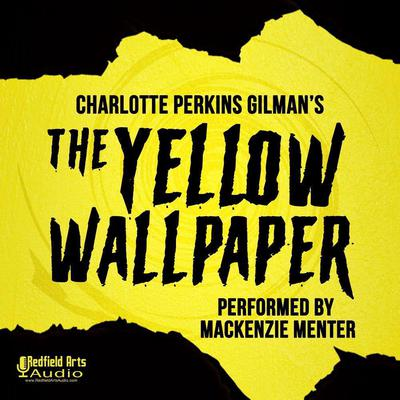 Charlotte Perkins Gilmans The Yellow Wallpaper Audiobook, by Charlotte Perkins Gilman