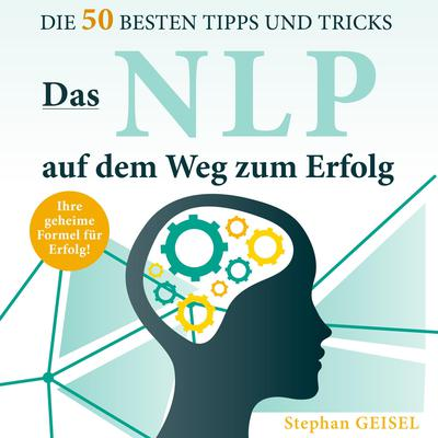 Das NLP auf dem Weg zum Erfolg. Die 50 besten Tipps und Tricks Audiobook, by Stephan Geisel