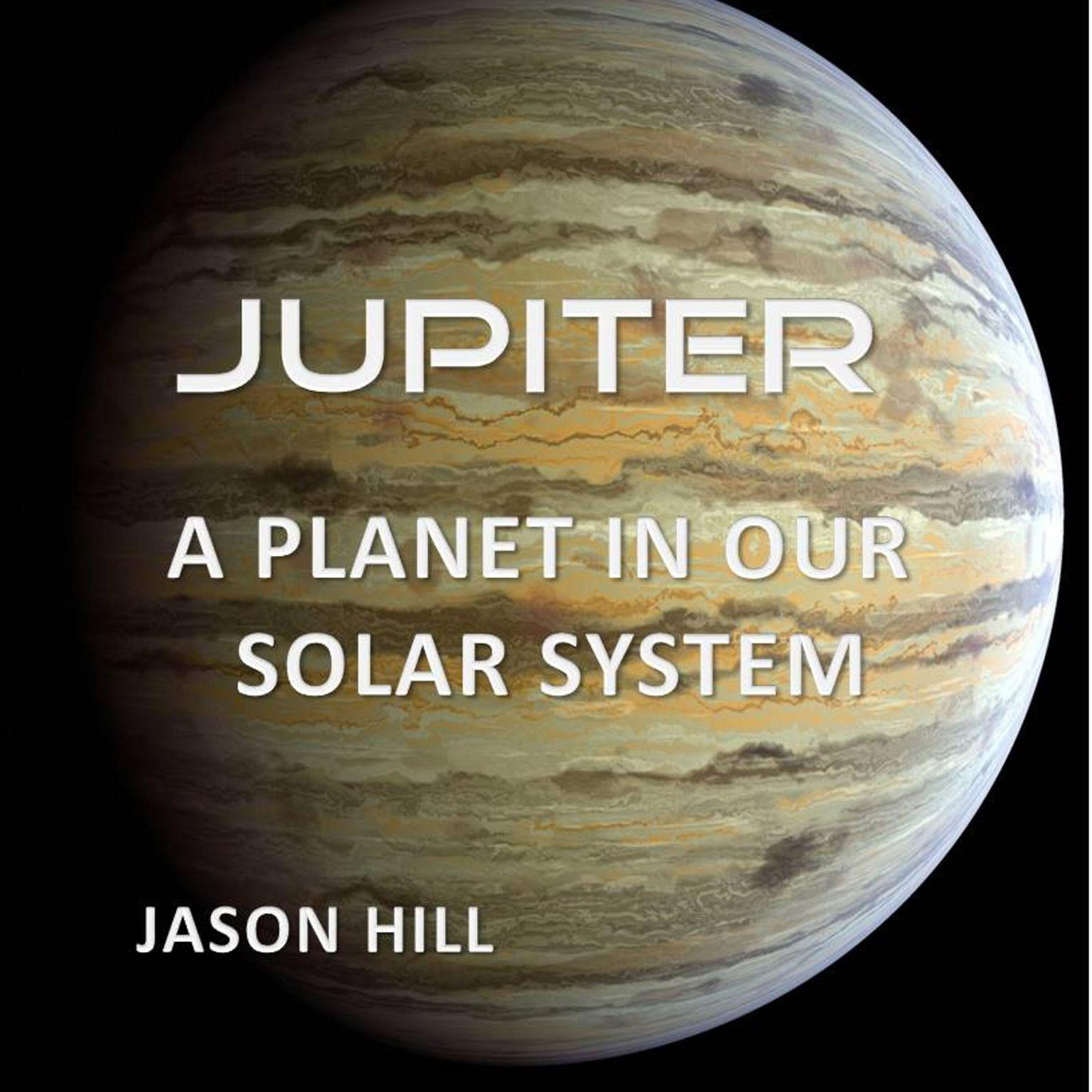 Jupiter: A Planet in our Solar System Audiobook, by Jason Hill