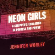 Neon Girls: A Stripper's Education in Protest and Power Audiobook, by Jennifer Worley