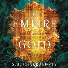 The Empire of Gold: A Novel Audiobook, by S. A. Chakraborty