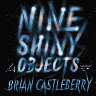 Nine Shiny Objects: A Novel Audiobook, by Brian Castleberry