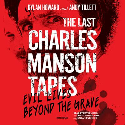 The Last Charles Manson Tapes: Evil Lives beyond the Grave Audiobook, by Dylan Howard