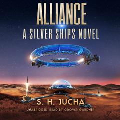 Alliance: A Silver Ships Novel Audiobook, by S. H.  Jucha