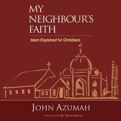 My Neighbours Faith: Islam Explained for Christians Audiobook, by John Azumah