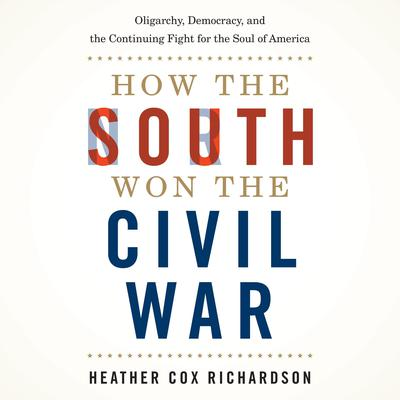 How the South Won the Civil War: Oligarchy, Democracy, and the Continuing Fight for the Soul of America Audiobook, by